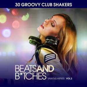 Beats And B*tches (30 Groovy Club Shakers), Vol. 2
