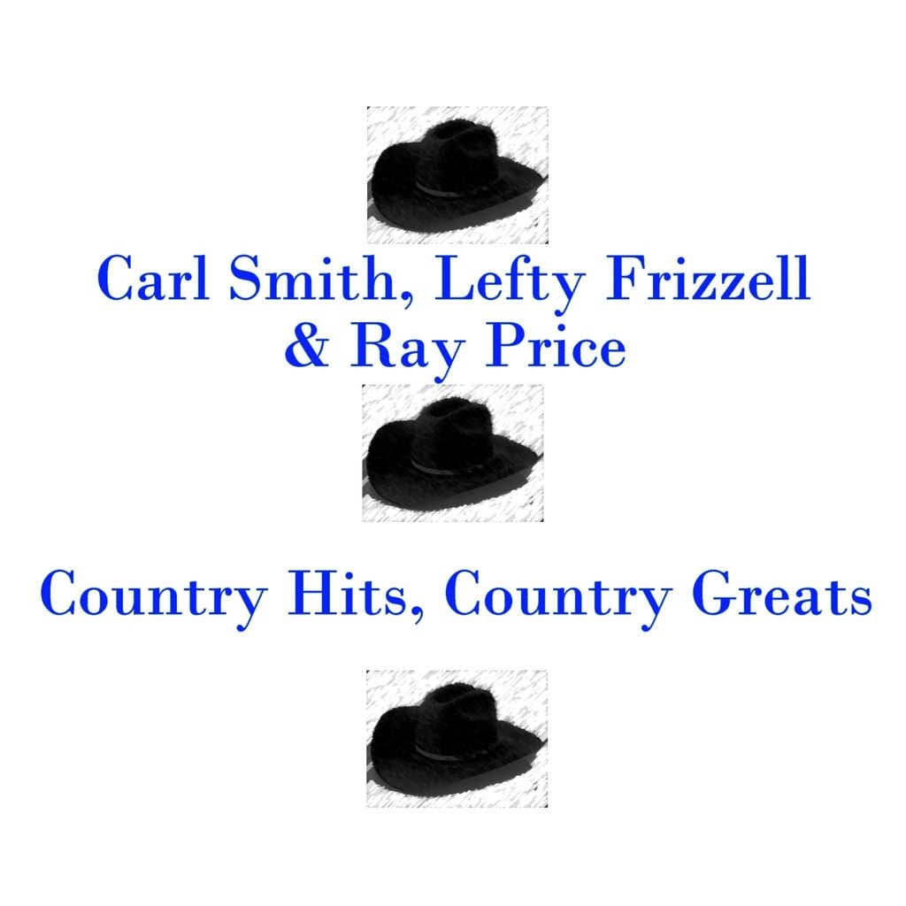 Carl Smith, Lefty Frizzell, Ray Price