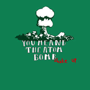 You Me and The Atom Bomb