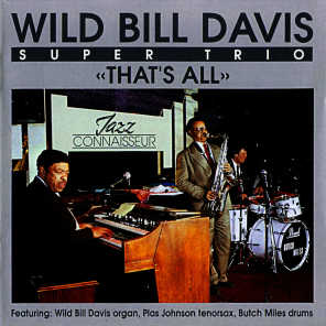 Wild Bill Davis Super Trio feat. Wild Bill Davis, Plas Johnson & Butch Miles