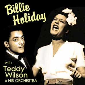 Teddy Wilson & His Orchestra & Billie Holiday