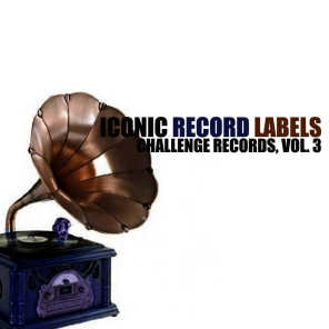 Iconic Record Labels: Challenge Records, Vol. 3