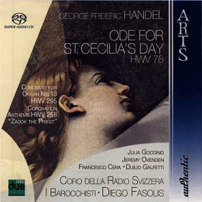"""George Frideric Handel: Ode for St. Cecilia's Day HWV 76, Concerto for Organ No. 13 HWV 295, Coronation Anthems HWV 258 """"Zadok the Priest"""""""