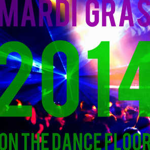Mardi Gras on the Dance Floor 2014: The New House Music Ultimate Party Mix
