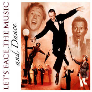 Let's Face the Music and Dance: Ultimate 30's, 40's & 50's All-Star Collection of Fabulous, Timeless Classics