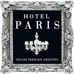 Hotel Paris - Deluxe Parisian Grooves ( Classic Sounds from the World Famous Hotel )