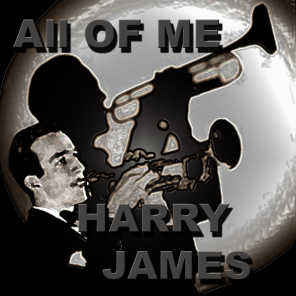 All Of Me The Harry James Orchestra