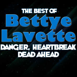 Danger, Heartbreak Dead Ahead - The Best Of Bettye Lavette