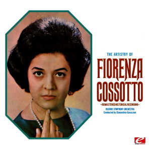 The Artistry Of Fiorenza Cossotto (Digitally Remastered)