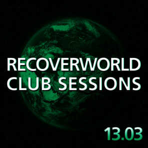 Recoverworld Club Sessions 13.03