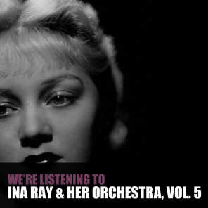 We're Listening to Ina Ray Hutton & Her Orchestra, Vol. 5