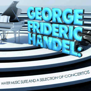 George Frideric Handel: Water Music Suite and a Selection of Concertos