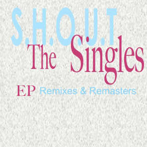 S.H.O.U.T The Singles Remixes and Remasters