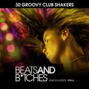 Beats And B*tches (30 Groovy Club Shakers), Vol. 4