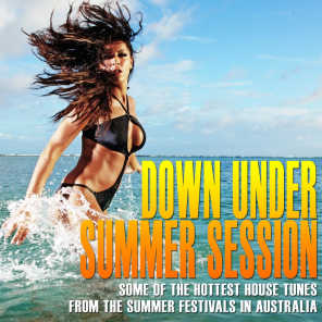 Down Under Summer Session (Some of the Hottest House Tunes from the Summer Festivals in Australia)