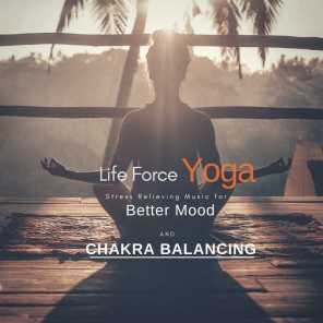 Life Force Yoga (Stress Relieving Music For Better Mood And Chakra Balancing)