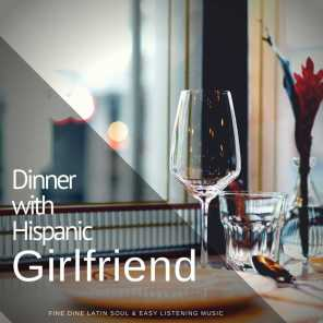 Dinner With Hispanic Girlfriend (Fine Dine Latin Soul  and amp; Easy Listening Music)