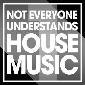 Not Everyone Understands House Music, Vol. 1