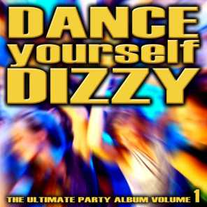 Dance Yourself Dizzy - The Ultimate Party Album Volume 1