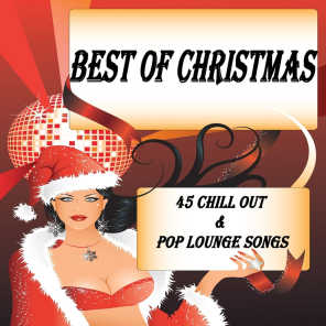 Best of Christmas X-Mas Chill Out & Pop Lounge Songs, 45 Tracks (100% Collection Of International Top & Deluxe Winter Cafe Hits)