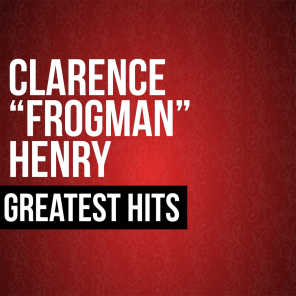 """Clarence """"Frogman"""" Henry Greatest Hits"""