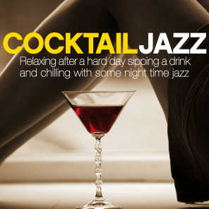 Cocktail Jazz (Relaxing After a Hard Day Sipping a Drink and Chilling with Some Night Time Jazz)