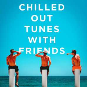 Chilled Out Tunes With Friends