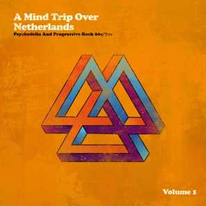 A Mind Trip over Netherlands (Dutch Psychedelia and Progressive Rock 60s/70s), Vol. 1