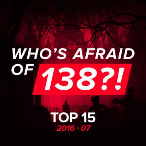 Who's Afraid Of 138?! Top 15 - 2016-07