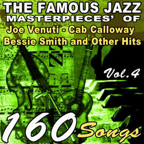 The Famous Jazz Masterpieces' of Joe Venuti, Cab Calloway, Bessie Smith and Other Hits, Vol. 4 (160 Songs)