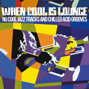 When Cool Is Lounge (Nu Cool Jazz Tracks and Chilled Acid Grooves)
