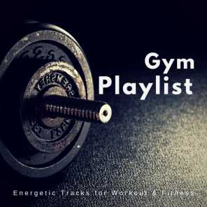 Gym Playlist (Energetic Tracks For Workout  and amp; Fitness)