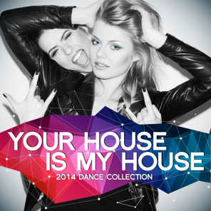 Your House Is My House 2014 (The Vocal, Daft and Dirty Dance Collection)