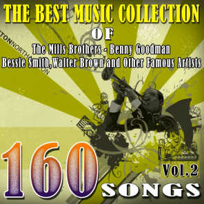 The Best Music Collection of The Mills Brothers, Benny Goodman, Bessie Smith, Walter Brown and Other Famous Artists, Vol. 2 (160 Songs)