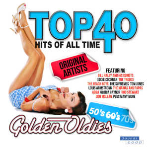 Top 40 Hits Of All Time Golden Oldies (The 50's, 60's & 70's)