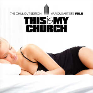 This Is My Church, Vol. 6 (The Chill out Edition)