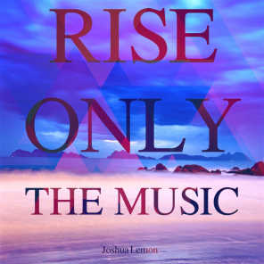Rise Only the Music