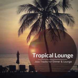 Tropical Lounge - Jazz Tracks For Dinner & Lounge