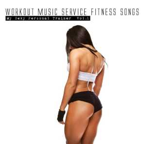 Workout Music Service Fitness Songs - My Sexy Personal Trainer, Vol. 1