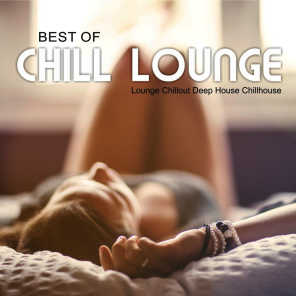 Best of Chill Lounge - Lounge, Chillout, Deep House, Chillhouse