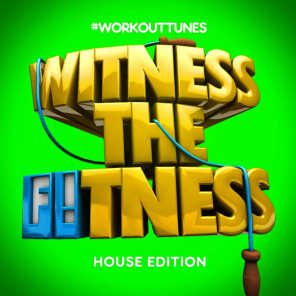 Witness the Fitness House Edition
