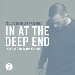 Toolroom Radio Presents: In At The Deep End