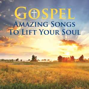 Gospel Amazing Songs To Lift Your Soul