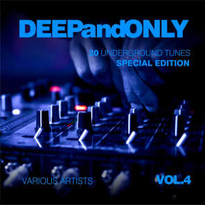 Deep And Only (20 Underground Tunes) [Special Edition], Vol. 4