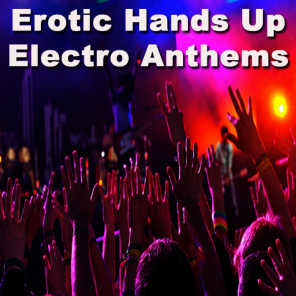 Erotic Hands Up Electro Anthems