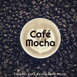Cafe Mocha - Chillout Cafe Background Music
