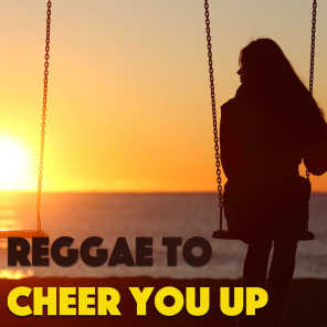 Reggae To Cheer You Up