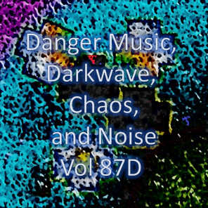 Danger Music, Darkwave, Chaos and Noise, Vol 87D