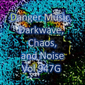 Danger Music, Darkwave, Chaos and Noise, Vol 947G