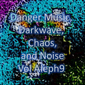 Danger Music, Darkwave, Chaos and Noise Vol Aleph9